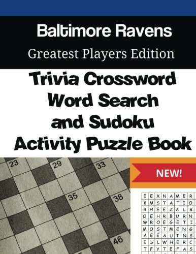 Baltimore Ravens Trivia Crossword, WordSearch and Sudoku Activity Puzzle Book: Greatest Players Edition