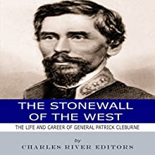 The Stonewall of the West: The Life and Career of General Patrick Cleburne Audiobook by Charles River Editors Narrated by Tracey Norman