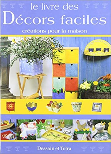 En ligne téléchargement gratuit Le Livre des décors faciles : Créations pour la maison epub pdf