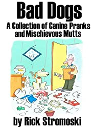 Bad Dogs: A Collection of Canine Pranks and Mischievous Mutts