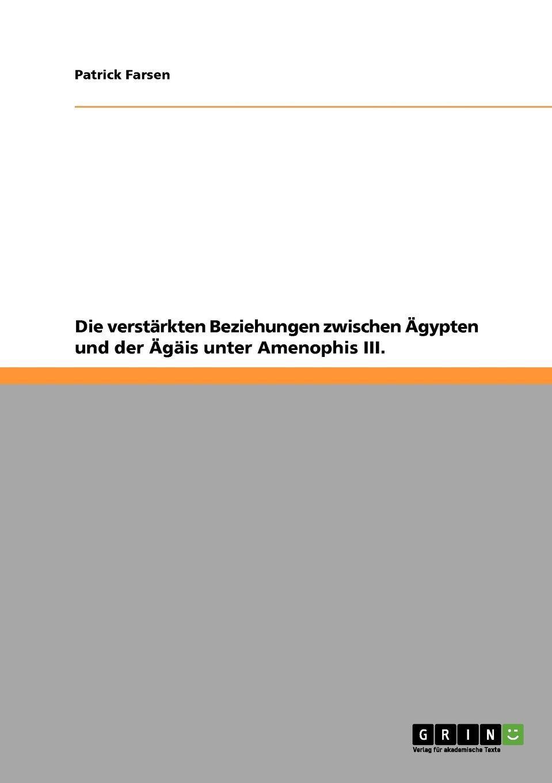 Die verstärkten Beziehungen zwischen Ägypten und der Ägäis unter Amenophis III. Taschenbuch – 10. Dezember 2010 Patrick Farsen GRIN Verlag 3640773616 Völkerkunde / Volkskunde