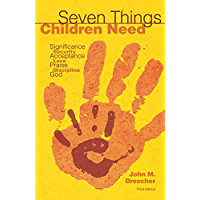 Seven Things Children Need: Significance, Security, Acceptance, Love, Praise, Discipline, and God (English Edition)