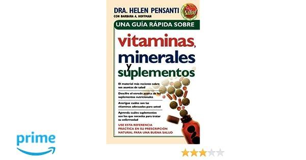Una Guia Rapida Sobre Vitaminas Minerales y Suplementos: Amazon.es: Helen Pensanti: Libros