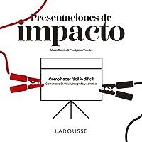 Presentaciones de impacto: Cómo hacer fácil lo difícil: comunicación visual, infografía y narrativa