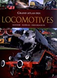 Grand atlas des locomotives : Histoire, modèles, performances