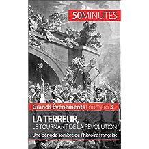 La Terreur, le tournant de la Révolution: Une période sombre de l'histoire française (Grands Événements t. 3) (French Edition)