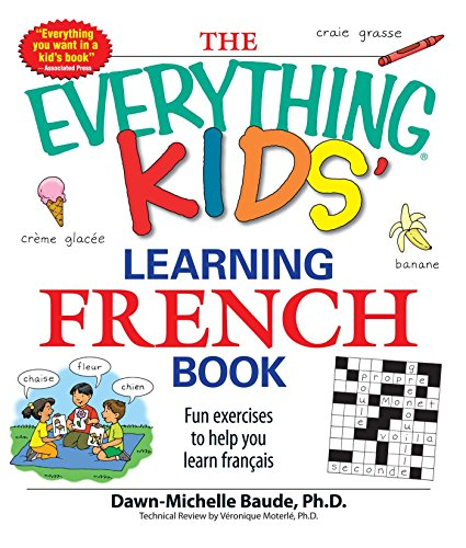 The Everything Kids' Learning French Book: Fun exercises to help ...