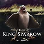 The Trials of King Sparrow | Bill Meeks
