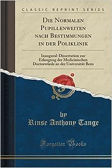 Die Normalen Pupillenweiten nach Bestimmungen in der Poliklinik: Inaugural-Dissertation zur Erlangung der Medicinischen Doctorwürde an der Universität Bern (Classic Reprint)