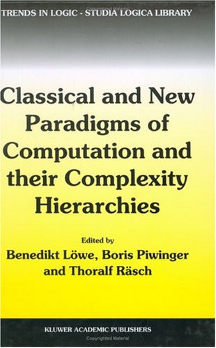 "Download Classical and New Paradigms of Computation and their Complexity Hierarchies: Papers of the conference ""Foundations of the Formal Sciences III"" (Trends in Logic) Pdf"