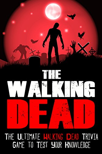 The Walking Dead: The Ultimate Walking Dead Trivia Game To Test Your Knowledge (The Walking Dead Series Book 1) (English Edition)