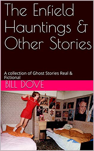 The Enfield Hauntings & Other Stories: A collection of Ghost Stories Real & - Shorts Enfield
