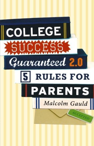 College Success Guaranteed 2.0: 5 Rules for Parents by Malcolm Gauld (2014-04-09)