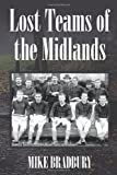 Lost Teams of the Midlands, Mike Bradbury, 1483695301