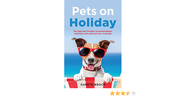 Pets On Holiday The Best Pet Friendly Accommodation Activities And Cafes All Over Australia Gareth Brock 9781741175127 Amazon Com Books