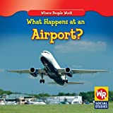 What Happens at an Airport?, Amy Hutchings, 1433900726