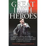 Great Irish Heroes: Michael Collins, Billy The Kid, Teddy Roosevelt, Ned Kelly: Fifty True Stories of Irish Men and Women Who Changed the World