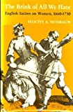 The Brink of All We Hate : English Satires on Women 1660-1750, Nussbaum, Felicity A., 0813114985