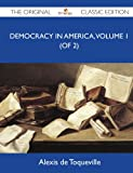 Democracy in America, Volume 1 - the Original Classic Edition, Alexis De Toqueville, 1486144721
