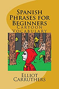 Spanish Phrases For Beginners: Cartoon Vocabulary by Elliot Carruthers ebook deal