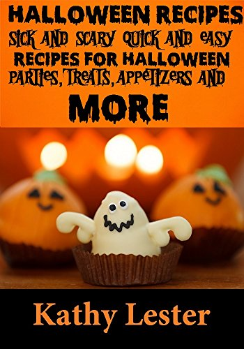 Halloween Recipes: Sick and Scary Quick and Easy Recipes for Halloween Parties, Treats, Appetizers and More for $<!---->