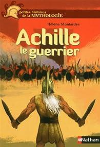 Achille le guerrier par Hélène Montardre