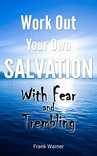 Work out your own salvation with fear and trembling the bible way work out your own salvation with fear and trembling the bible way to eternal life thecheapjerseys Image collections