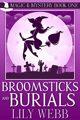 Broomsticks and Burials: Paranormal Cozy Mystery (Magic & Mystery Book 1) by [Webb, Lily]