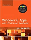 Windows 8 Metro Apps with HTML5 and JavaScript Unleashed, Walther, Stephen, 0672336057