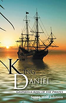 King Daniel: Gasparilla King of the Pirates by [Susan Wolf Johnson]
