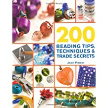 200 Beading Tips, Techniques & Trade Secrets: An Indispensable Compendium of Technical Know-How and Troubleshooting Tips