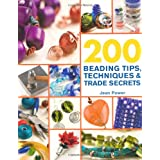 200 Beading Tips, Techniques & Trade Secrets: An Indispensable Compendium of Technical Know-How and Troubleshooting Tips (200