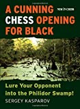 A Cunning Chess Opening For Black: Lure Your Opponent Into The Philidor Swamp-Sergey Kasparov