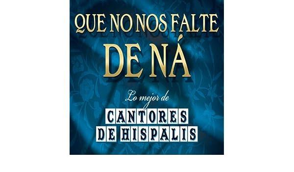 Que No Nos Falte De Na...Lo Mejor De Cantores by Cantores De Hispalis on Amazon Music - Amazon.com