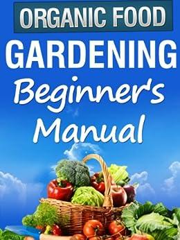 Organic Gardening Beginner 39 S Manual Kindle Edition By Julie Turner Crafts Hobbies Home