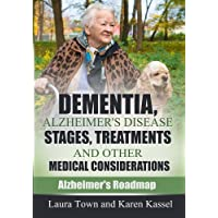Dementia, Alzheimer's Disease Stages, Treatments, and Other Medical Considerations...
