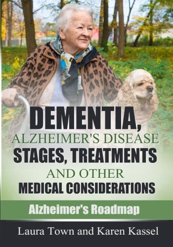 dementia-alzheimers-disease-stages-treatments-and-other-medical-considerations-alzheimers-roadmap