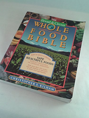 Bread and Circus Whole Food Bible: How to Select and Prepare Safe, Healthful Foods