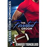 The Persistent Groom (Texas Titan Romances)