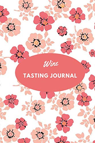 Wine Tasting Journal: Ultimate Portable Wine Collection Organizer Record Booklet, Perfect Inventory Tracker, Winery Tour Diary Notebook, Tasting ... 6