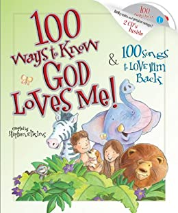 100 Ways to Know God Loves Me, 100 Songs to Love Him Back by [Elkins, Stephen]
