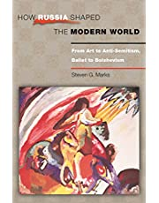 How Russia Shaped the Modern World: From Art to Anti-Semitism, Ballet to Bolshevism