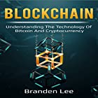 Blockchain: Understanding the Technology of Bitcoin and Cryptocurrency Hörbuch von Branden Lee Gesprochen von: William Bahl