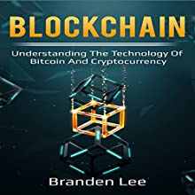 Blockchain: Understanding the Technology of Bitcoin and Cryptocurrency Audiobook by Branden Lee Narrated by William Bahl