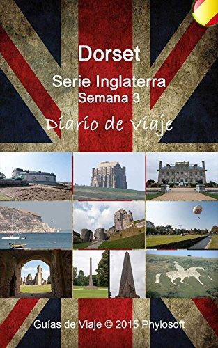 Guía de Viaje a Dorset: Serie Inglaterra - Semana 3 (Spanish Edition) by