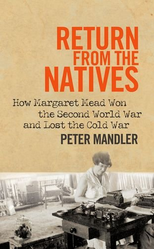 Return from the Natives: How Margaret Mead Won the Second World War and Lost the Cold War