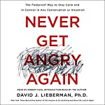 Never Get Angry Again: The Foolproof Way to Stay Calm and in Control in Any Conversation or Situation | David J. Lieberman