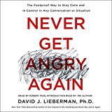 #1: Never Get Angry Again: The Foolproof Way to Stay Calm and in Control in Any Conversation or Situation