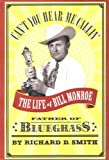 Front cover for the book Can't You Hear Me Callin': The Life of Bill Monroe, Father of Bluegrass by Richard D. Smith