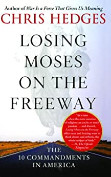 Losing Moses on the Freeway: The 10 Commandments in America by [Hedges, Chris]